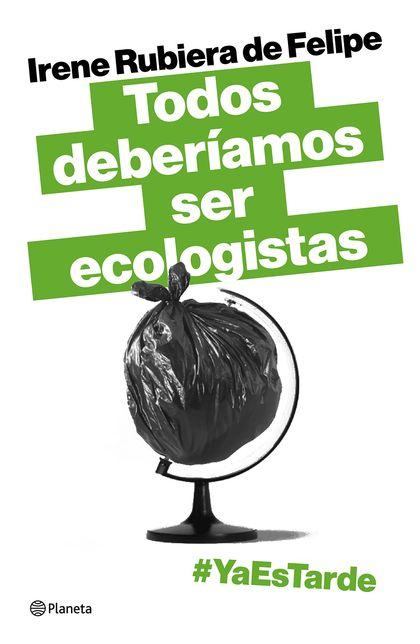 TODOS DEBERÍAMOS SER ECOLOGISTAS. #YAESTARDE