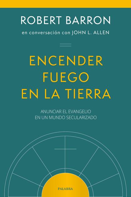 ENCENDER FUEGO EN LA TIERRA. ANUNCIAR EL EVANGELIO EN UN MUNDO SECULARIZADO