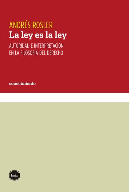 LA LEY ES LA LEY. AUTORIDAD E INTERPRETACIÓN EN LA FILOSOFÍA DEL DERECHO