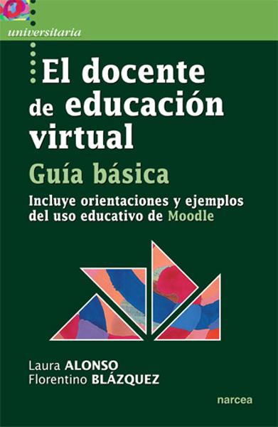 EL DOCENTE DE EDUCACIÓN VIRTUAL : GUÍA BÁSICA : INCLUYE ORIENTACIONES Y EJEMPLOS DEL USO EDUCAT