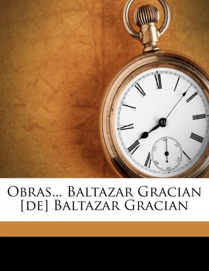 OBRAS... BALTAZAR GRACIAN [DE] BALTAZAR GRACIAN
