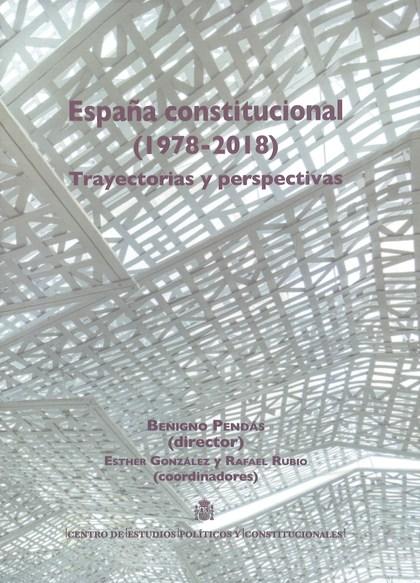 ESPAÑA CONSTITUCIONAL 1978-2018. TRAYECTORIAS Y PERSPECTIVAS.