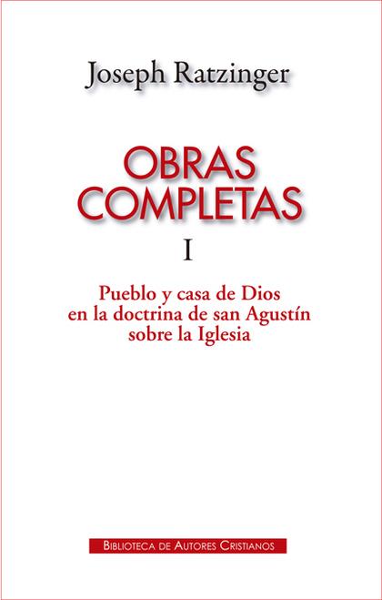 OBRAS COMPLETAS DE JOSEPH RATZINGER. I: PUEBLO Y CASA DE DIOS EN LA DOCTRINA DE.