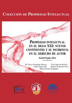 PROPIEDAD INTELECTUAL EN EL SIGLO XXI : NUEVOS CONTINENTES Y SU INCIDENCIA EN EL DERECHO DE AUT