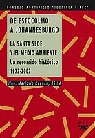 DE ESTOCOLMO A JOHANNESBURGO. LA SANTA SEDE Y EL MEDIO AMBIENTE : UN RECORRIDO HISTÓRICO 1972-2