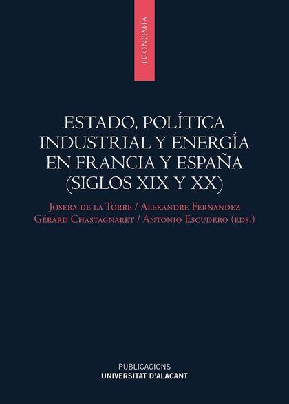 ESTADO, POLÍTICA INDUSTRIAL Y ENERGÍA EN FRANCIA Y ESPAÑA (SIGLOS XIX Y XX)