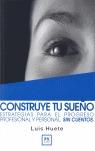 CONSTRUYE TU SUEÑO: ESTRATEGIAS PARA EL PROGRESO PROFESIONAL Y PERSONA