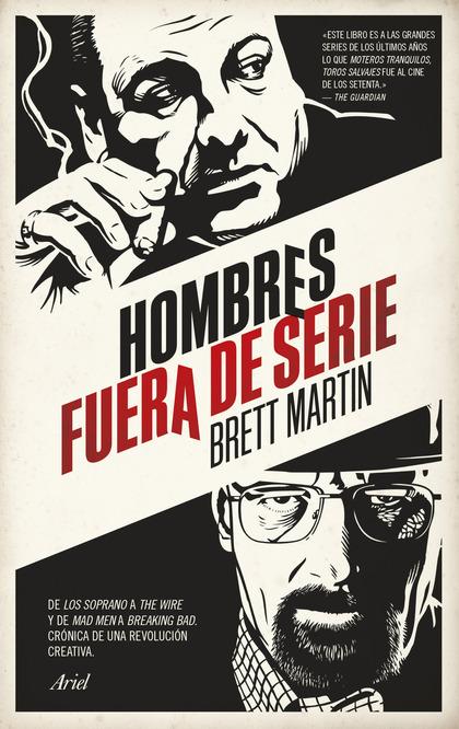HOMBRES FUERA DE SERIE. DE LOS SOPRANO A THE WIRE Y DE MAD MEN A BREAKING BAD. CRÓNICA DE UNA R