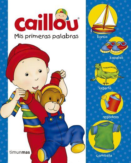 CAILLOU. MIS PRIMERAS PALABRAS.