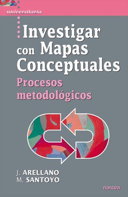 INVESTIGAR CON MAPAS CONCEPTUALES : PROCESOS METODOLÓGICOS