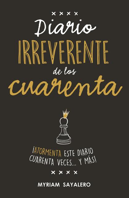 DIARIO IRREVERENTE DE LOS CUARENTA.