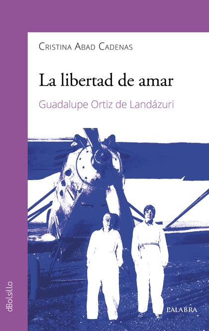 LA LIBERTAD DE AMAR. GUADALUPE ORTIZ DE LANDÁZURI