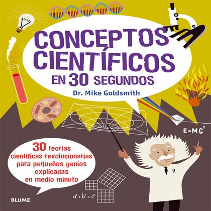 CONCEPTOS CIENTÍFICOS EN 30 SEGUNDOS. 30 TEORÍAS CIENTÍFICAS REVOLUCIONARIAS PARA PEQUEÑOS GENI