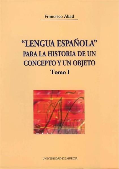 LENGUA ESPAÑOLA PARA LA HISTORIA DE UN CONCEPTO Y UN OBJETO
