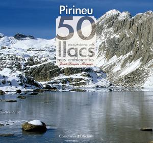 EL PIRINEU : 50 EXCURSIONS ALS LLACS MÉS EMBLEMÀTICS