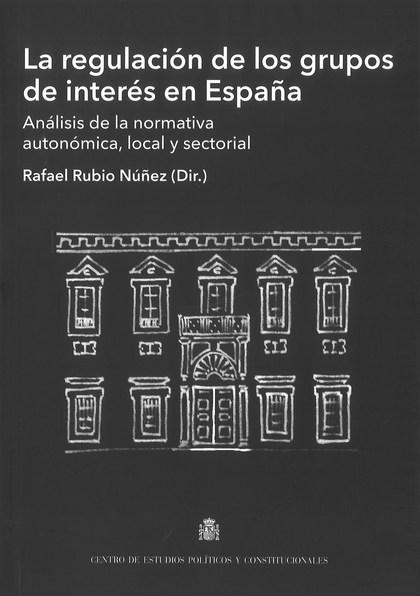 LA REGULACIÓN DE LOS GRUPOS DE INTERÉS EN ESPAÑA. ANÁLISIS DE LA NORMATIVA AUTONÓMICA, LOCAL Y
