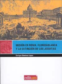 MISIÓN EN ROMA. FLORIDABLANCA Y LA EXTINCIÓN DE LOS JESUITAS