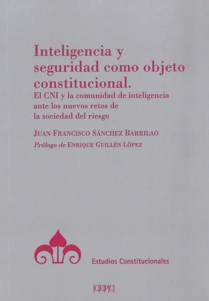 INTELIGENCIA Y SEGURIDAD COMO OBJETO CONSTITUCIONAL                             EL CNI Y LA COM