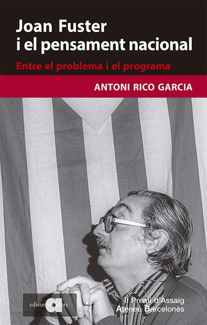 JOAN FUSTER I EL PENSAMENT NACIONAL. ENTRE EL PROBLEMA I EL PROGRAMA            ENTRE EL PROBLE