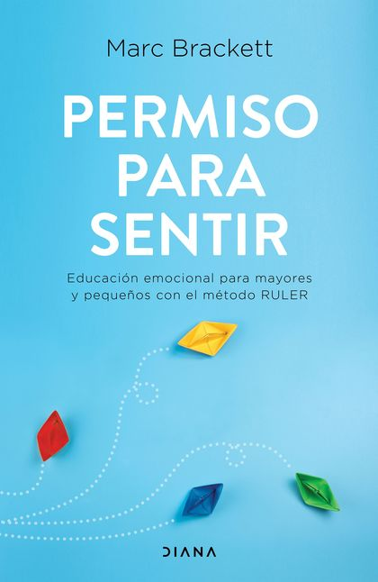 PERMISO PARA SENTIR. EDUCACIÓN EMOCIONAL PARA MAYORES Y PEQUEÑOS CON EL MÉTODO RULER