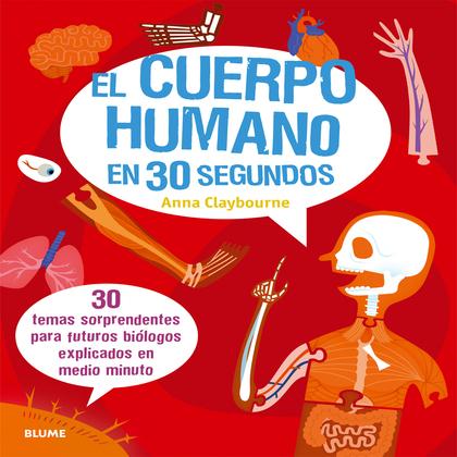 EL CUERPO HUMANO EN 30 SEGUNDOS. 30 TEMAS SORPRENDENTES PARA FUTUROS BIÓLOGOS EXPLICADOS EN MED
