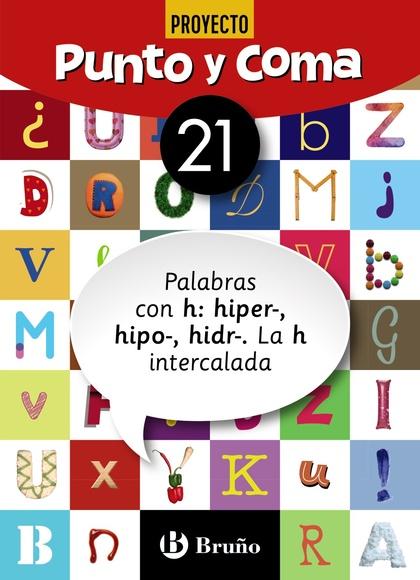 PUNTO Y COMA LENGUA 21 PALABRAS CON H: HIPER-, HIPO-, HIDR-. LA H INTERCALADA.