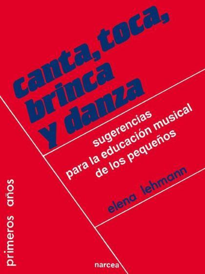 CANTA, TOCA, BRINCA Y DANZA : SUGERENCIAS PARA LA EDUCACIÓN MUSICAL DE LOS PEQUEÑOS