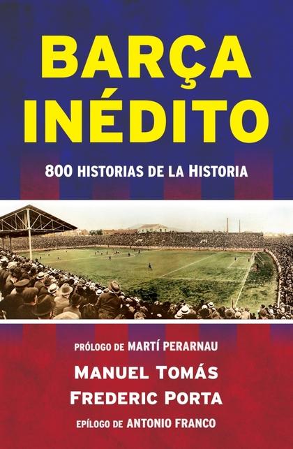 BARÇA INÉDITO. 800 HISTORIAS DE LA HISTORIA