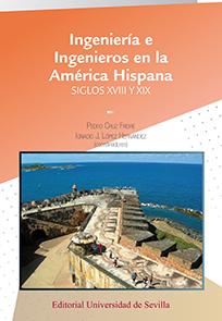 INGENIERÍA E INGENIEROS EN LA AMÉRICA HISPANA.. SIGLOS XVIII Y XIX