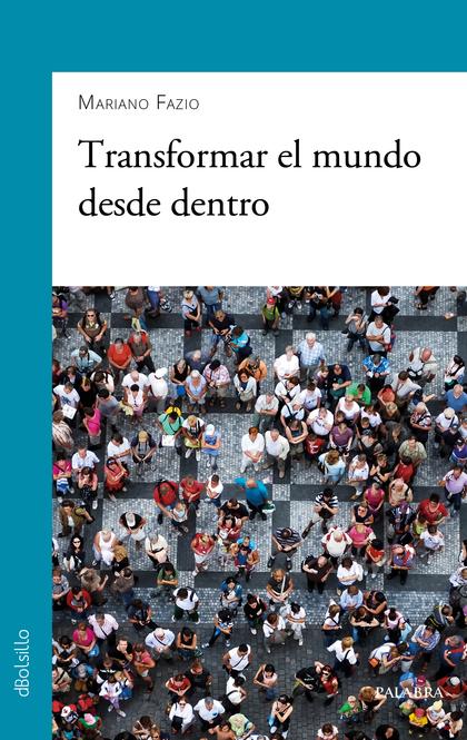 TRANSFORMAR EL MUNDO DESDE DENTRO.