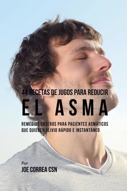 44 RECETAS DE JUGOS PARA REDUCIR EL ASMA