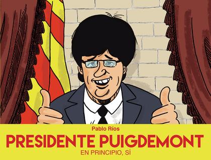 PRESIDENTE PUIGDEMONT. EN PRINCIPIO, SÍ