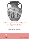 EL OLIVAR EN JAÉN LOS SIGLOS XIX Y XX : UNA TRAYECTORIA DE ÉXITO