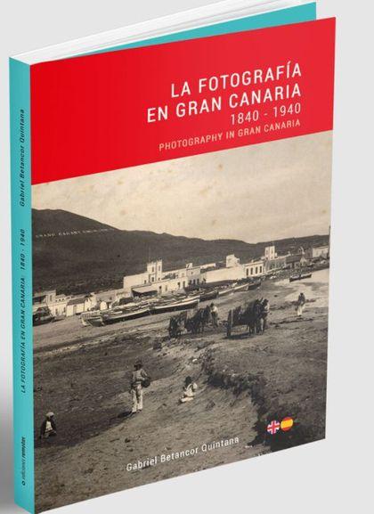 LA FOTOGRAFIA EN GRAN CANARIA 1840 - 1940
