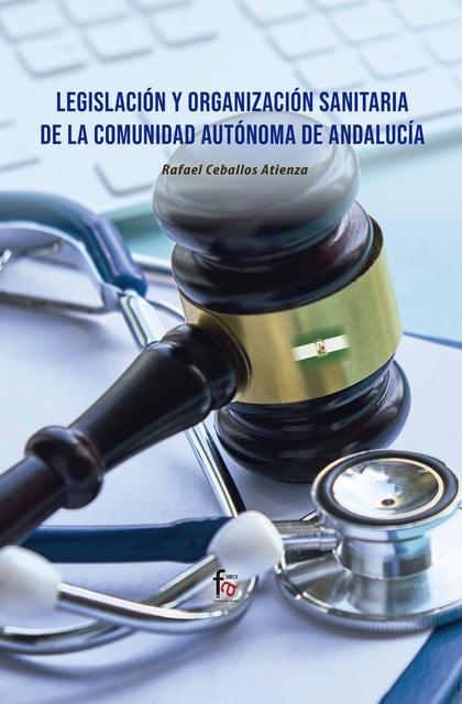 LEGISLACIÓN Y ORGANIZACIÓN SANITARIA DE LA COMUNIDAD  AUTONOMA DE ANDALUCIA.