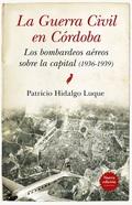 GUERRA CIVIL DE CÓRDOBA, LA (N.E.). LOS BOMBARDEOS AÉREOS SOBRE LA CAPITAL (1936-1939)