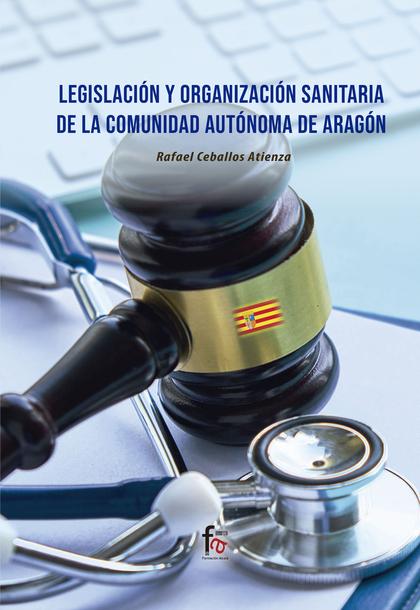 LEGISLACIÓN Y ORGANIZACIÓN SANITARIA DE LA COMUNIDAD DE ARAGON.