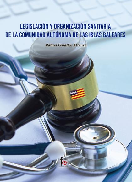 LEGISLACION Y ORGANIZACIÓN SANITARIA DE LA COMUNIDAD AUTONOMA DE ISLAS BALEARES.