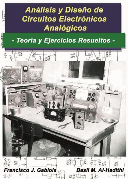 ANÁLISIS Y DISEÑO DE CIRCUITOS ELECTRÓNICOS ANALÓGICOS : TEORÍA Y EJERCICIOS RESUELTOS