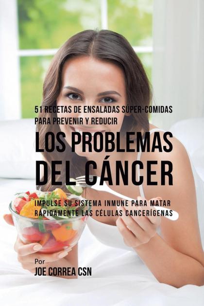 51 RECETAS DE ENSALADAS SÚPER-COMIDAS PARA PREVENIR Y REDUCIR LOS PROBLEMAS DEL
