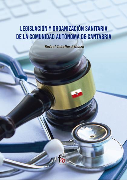 LEGISLACIÓN Y ORGANIZACIÓN SANITARIA DE LA COMUNIDAD AUTONOMA DE CANTABRIA.