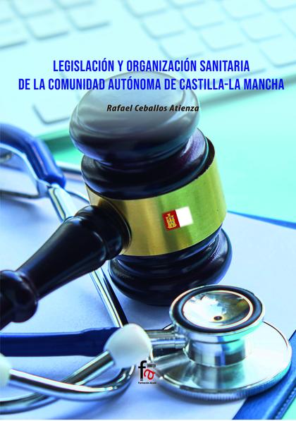 LEGISLACION Y ORGANIZACIÓN SANITARIA DE LA COMUNIDADD AUTONOMA DE CASTILLA LA MA.