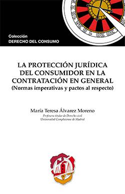 PROTECCIÓN JURÍDICA DEL CONSUMIDOR EN LA CONTRATACIÓN EN GENERAL : NORMAS IMPERATIVAS Y PACTOS