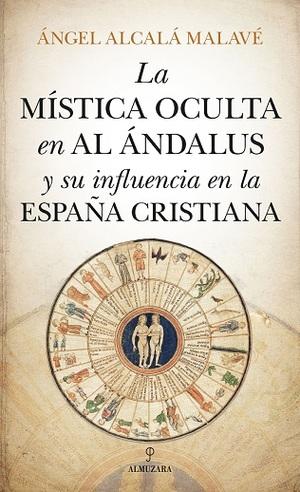 MÍSTICA OCULTA EN AL ÁNDALUS Y SU INFLUENCIA EN LA ESPAÑA CRISTIANA, LA.