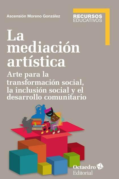 LA MEDIACIÓN ARTÍSTICA. ARTE PARA LA TRANSFORMACIÓN SOCIAL, LA INCLUSIÓN SOCIAL Y EL TRABAJO CO