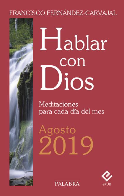HABLAR CON DIOS - AGOSTO 2019. MEDITACIONES PARA CADA DÍA DEL MES