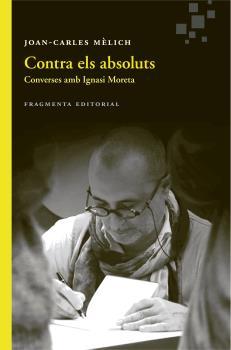 CONTRA ELS ABSOLUTS                                                             CONVERSES AMB I