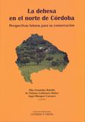 LOS SISTEMAS DE LA DEHESA EN EL NORTE DE CÓRDOBA : PERSPECTIVAS FUTURAS PARA SU CONSERVACIÓN