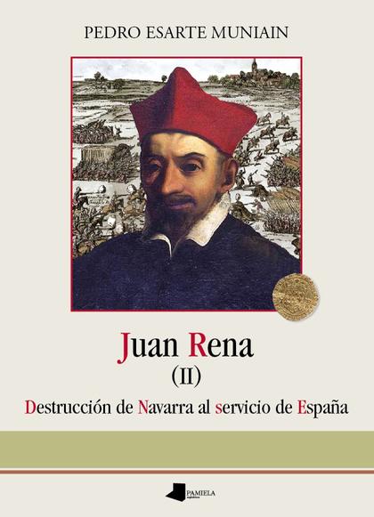 JUAN RENA. DESTRUCCIÓN DE NAVARRA AL SERVICIO DE ESPAÑA.