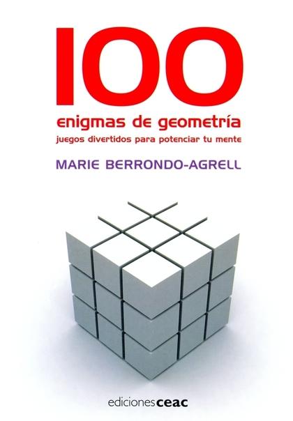 100 ENIGMAS DE GEOMETRÍA : JUEGOS DIVERTIDOS PARA POTENCIAR TU MENTE